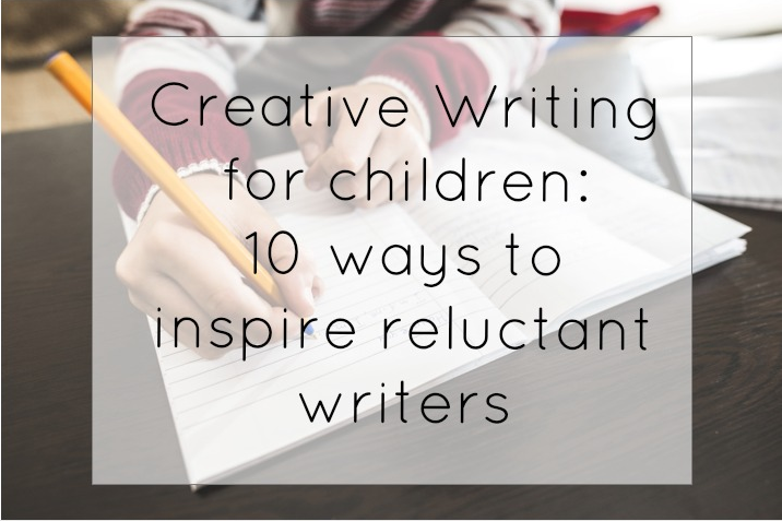 Creative Writing for children: Inspiring Reluctant Writers